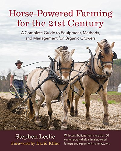 Horse-Powered Farming for the 21st Century: A Complete Guide to Equipment, Methods, and Management for Organic Growers