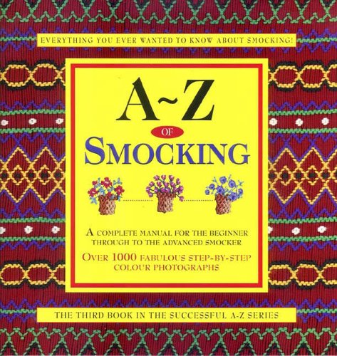 A-Z of Smocking: A Complete Manual for the Beginner Through to the Advanced Smocker (A-Z Embroidery Series) -