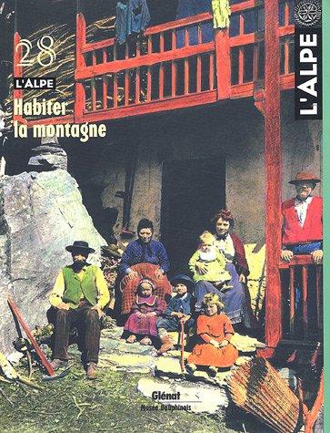 L'Alpe, N° 28, Eté 2005 : Habiter la montagne