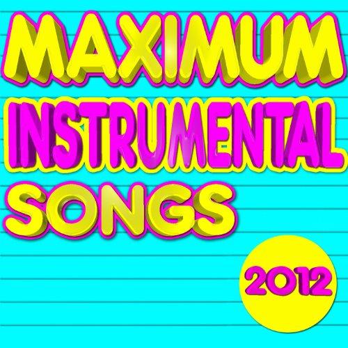 Maximum Instrumental Songs 2012