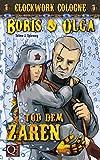 'Tod dem Zaren: Clockwork Cologne (Boris und Olga 1)' von Selma J. Spieweg