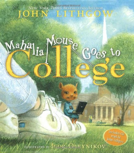 Mahalia Mouse Goes to College: Book and CD [With CD (Audio)] por John Lithgow