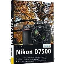 Nikon D7500 - Für bessere Fotos von Anfang an!: Das umfangreiche Praxisbuch
