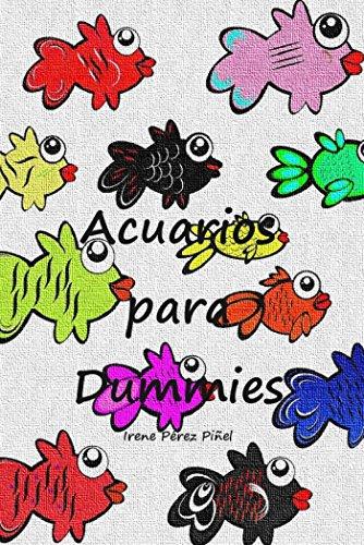 Acuarios para dummies: Guía de iniciación a la acuariofilia por Irene Pérez Piñel