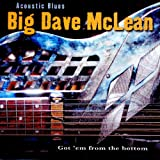 Songtexte von Big Dave McLean - Acoustic Blues: Got Em From the Bottom