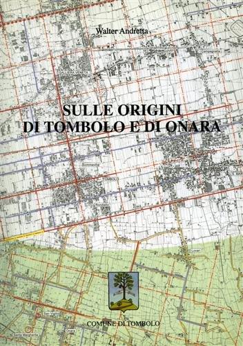 Sulle origini di Tombolo e di Onara.