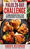 Paleo: 28-Day Challenge - A Comprehensive Meal Plan with Delicious Paleo Recipes