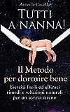 TUTTI A NANNA! Il Metodo per dormire bene: Esercizi facili ed efficaci. Rimedi e soluzioni naturali per un sonno sereno