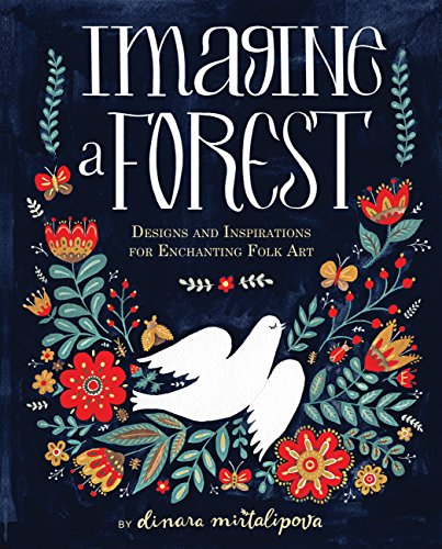 Imagine a Forest: Designs and Inspirations for Enchanting Folk Art -