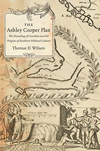 The Ashley Cooper Plan: The Founding of Carolina and the Origins of Southern Political Culture (English Edition)