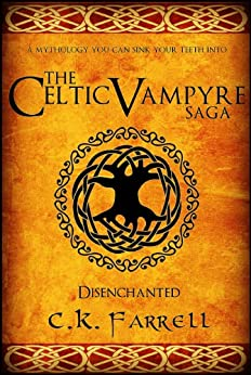 Disenchanted: Book One (The Celtic Vampyre Saga 1) (English Edition) di [Farrell, C.K.]