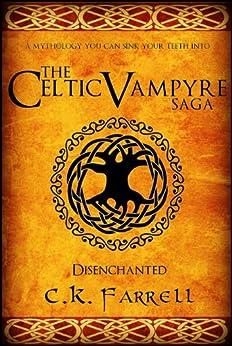 Disenchanted: Book One (The Celtic Vampyre Saga 1) (English Edition) von [Farrell, C.K.]
