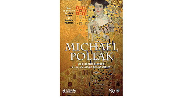 Amazon Fr Michael Pollak De L Identite Blessee A Une Sociologie Des Possibles Liora Israel Daniele Voldman Livres