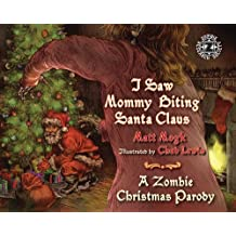 I Saw Mommy Biting Santa Claus: A Zombie Christmas Story by Matt Mogk (2013-10-01)