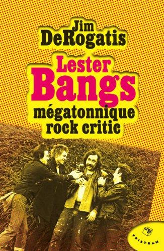 Lester Bangs, mégatonnique rock critic