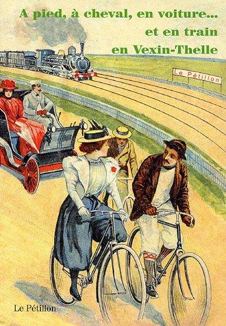 A pied, à cheval, en voiture. et en train dans le Vexin et le pays de Thelle par Le Pétillon