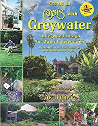 The New Create an Oasis with Greywater 6th Ed: Integrated Design for Water Conservation, Reuse, Rainwater Harvesting, and Sustainable Landscaping by Art Ludwig (2015-10-15)