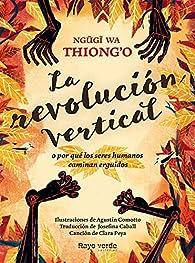 La revolución vertical: O por qué los seres humanos caminan erguidos par Ngugi wa Thiong'o