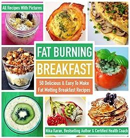Fat Burning Breakfast: 50 Delicious & Easy To Make Fat Melting Breakfast Recipes (English Edition) von [Karan, Nika]