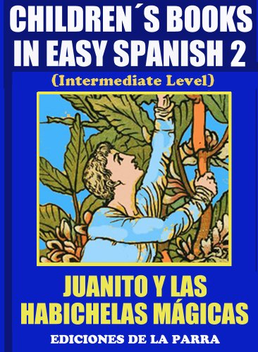 Children´s Books In Easy Spanish 2: Juanito y las Habichuelas Mágicas (Spanish Reader For Kids Of All Ages!) por Álvaro Parra Pinto