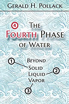 The Fourth Phase of Water: Beyond Solid, Liquid, and Vapor (English Edition) von [Pollack, Gerald]