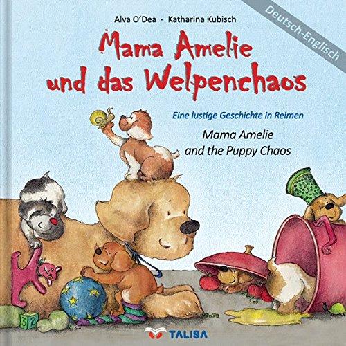 Mama Amelie und das Welpenchaos/Deutsch-Englisch: (Mama Amelie and the Puppy Chaos) Eine lustige Geschichte in Reimen