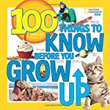 100 Things to Know Before You Grow Up (100 Things To)