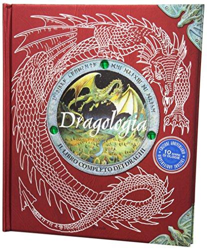 Dragologia. Il libro completo dei draghi. Ediz. illustrata