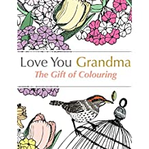 Love You Grandma: The Gift Of Colouring: A relaxing colouring book for grandmothers