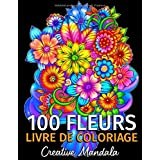 100 Fleurs - Livre de Coloriage pour Adultes: 100 Pages à Colorier avec de Belles Fleurs. Livres de Coloriage anti-stress. (B