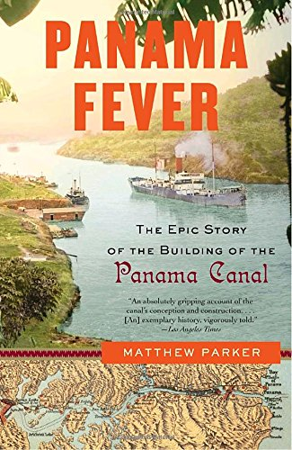 the history of the panama canal in panama fever by matthew parker