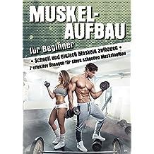 Muskelaufbau: Schnell und einfach Muskelaufbau (7 effektive Übungen für einen schnellen Muskelaufbau, Sixpack)