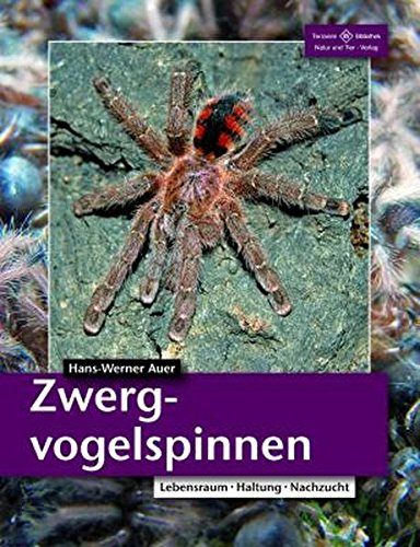 Zwergvogelspinnen: Lebensweise, Haltung, Nachzucht (Terrarien-Bibliothek)