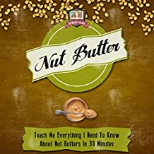 Nut Butter: Teach Me Everything I Need to Know About Nut Butters in 30 Minutes