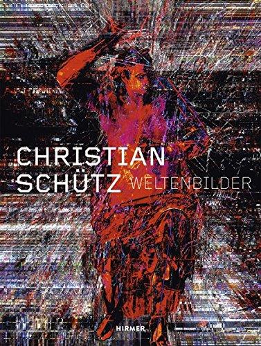 Christian Schütz: Weltenbilder