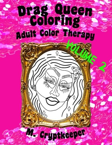 Drag Queen Coloring Book Volume 2: Adult Color Therapy: Featuring Trixie Mattel, Adore Delano, Bianca Del Rio, Chad Michaels, Kenya Michaels, Latrice And Violet Chachki From Rupaul\'s Drag Race