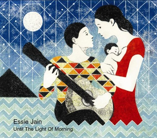 Until The Light Of Morning: Original Lullabies For Babies And Grown Ups by Essie Jain (2011-07-05)