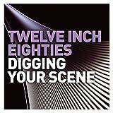 Twelve Inch Eighties: Digging Your Scene