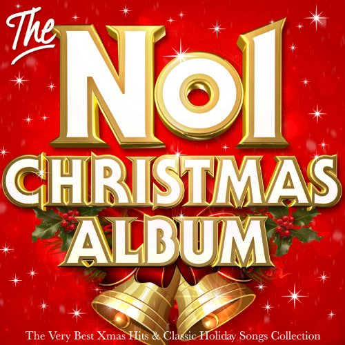 The No.1 Christmas Album - The Very Best Xmas Hits & Classic Holiday Songs Collection by Various ...