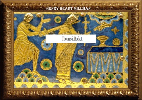 CHAPTERS OF MEDIEVAL HISTORY. I. THOMAS Á BECKET por HENRY HART  MILMAN