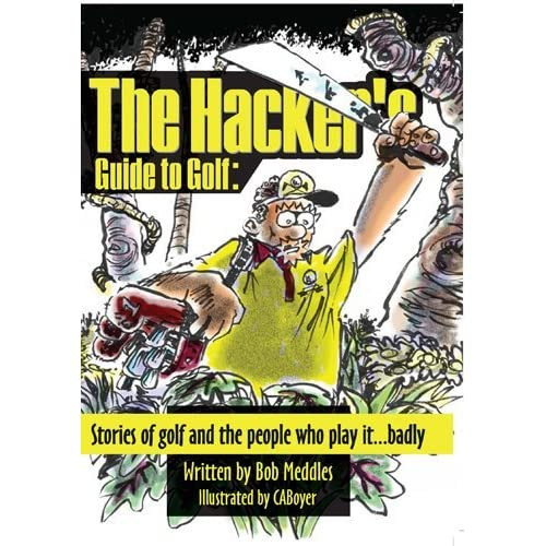 The Hacker's Guide to Golf: Stories of golf and the people who play it...badly by Bob Meddles (2014-08-02)
