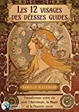 Les 12 Visages des Deesses Guides - Transformez Votre Vie avec lAstrologie, la Magie et le Feminin