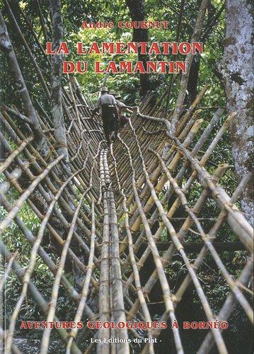 La lamentation du lamantin : Aventures géologiques à Bornéo par André Cournut