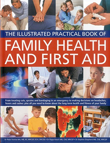 Family Health and First Aid: From Treating Cuts, Sprains and Bandaging in an Emergency to Making Decisions on Headaches, Fevers and Rashes: Plus All ... of Your Family (Illustrated Practical Book) by Peter Fermie (30-Sep-2011) Paperback