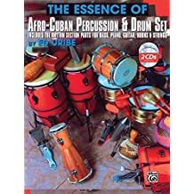 The Essence of Afro-Cuban Percussion and Drum Set: Includes the Rhythm Section Parts for Bass, Piano, Guitar Horns & Strings