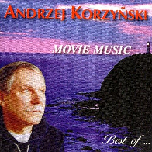 Andrzej Korzyñski: Movie Music - Best of ...