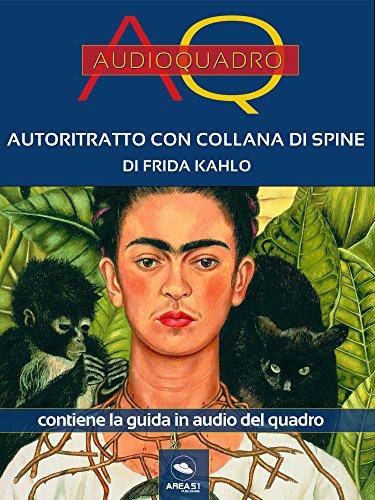 Autoritratto con collana di spine di Frida Kahlo: Audioquadro ...