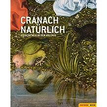 Cranach natürlich: Hieronymus in der Wildnis