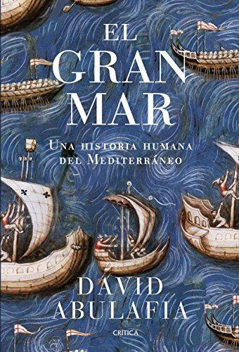 El Gran Mar: Una Historia Humana Del Mediterráneo
