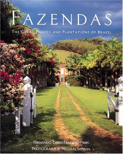Fazendas: The Great Houses and Plantations of Brazil